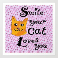 Smile your cat loves you Art Print