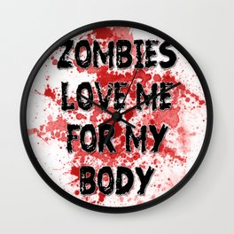 Zombies Love Me For My Body Wall Clock