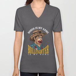 Rodeo Clown Rodeo is My Game Bullfighter Is My Name Unisex V-Neck