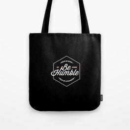 Be Humble Tote Bag