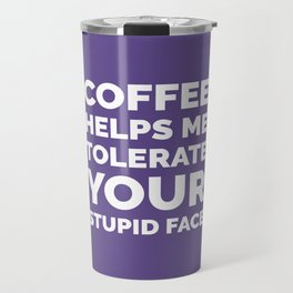 Coffee Helps Me Tolerate Your Stupid Face (Ultra Violet) Travel Mug