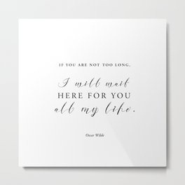 If you are not too long, I will wait here for you all my life Metal Print