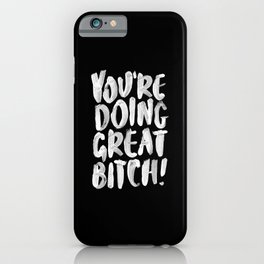 You're Doing Great Bitch funny motivational typography black and white hand painted iPhone Case