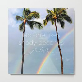 No One Likes Shady Beaches - 2 Metal Print