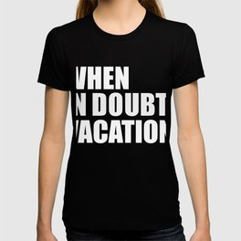 When in Doubt Vacation Wanderlust Road Trip Travel T-shirt