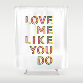 Love me like you do Shower Curtain