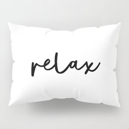 Relax black and white contemporary minimalist typography poster home wall decor bedroom Pillow Sham