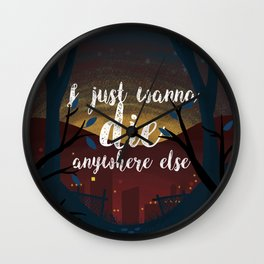 I just wanna die anywhere else Wall Clock