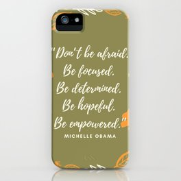 """""""Don't be afraid. Be focused. Be determined. Be hopeful. Be empowered."""" iPhone Case"""
