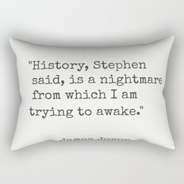 "James Joyce ""History, Stephen said, is a nightmare from which I am trying to awake."" Rectangular Pillow"