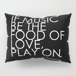 The Food Of Love Pillow Sham