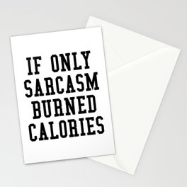 If Only Sarcasm Burned Calories Stationery Cards