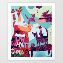 OH WHAT TIMES Art Print