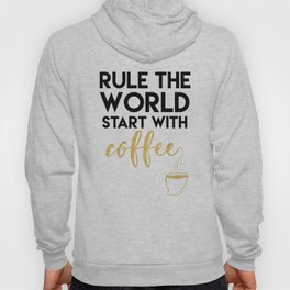 RULE THE WORLD START WITH COFFEE Hoody