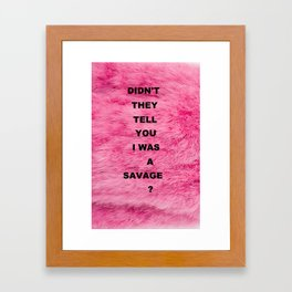 DIDN'T THEY TELL YOU...? Framed Art Print