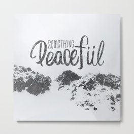 SOMETHING PEACEFUL Metal Print