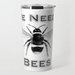 we needs bees Travel Mug