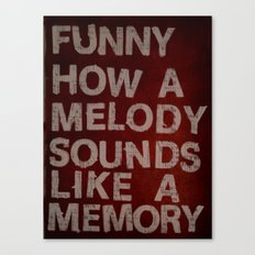 Funny How a Melody Sounds Like a Memory Canvas Print