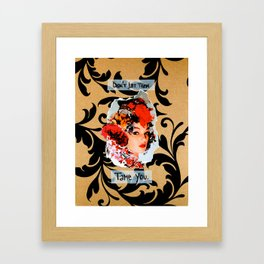 Don't let them tame you.  Framed Art Print