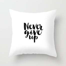 Inspirational Print Printable Quotes Never Give Up Typography Print Home Decor Motivational Wall Art Throw Pillow