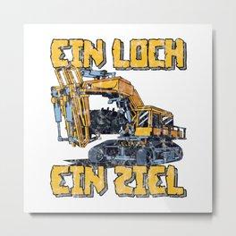 Ein Loch - Ein Ziel  TShirt Construction Worker Shirt Construction Site Gift Idea Metal Print