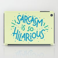 sarcasm iPad Cases featuring Sarcasm is so Hilarious by Josh LaFayette