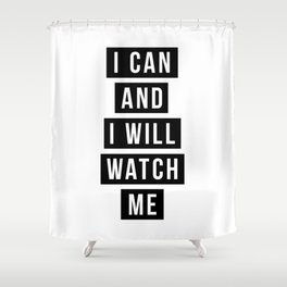 I Can and I Will Watch Me Shower Curtain