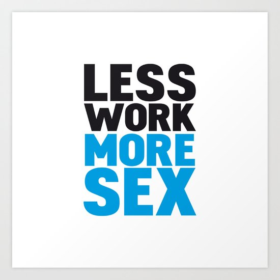 Less work more sex Art Print