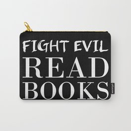 Fight evil. Read books. Carry-All Pouch