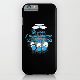 Be nice I'm in charge of happy pills iPhone Case