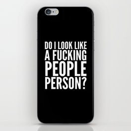 DO I LOOK LIKE A FUCKING PEOPLE PERSON? (Black & White) iPhone Skin