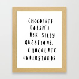 Chocolate Doesn't Ask Silly Questions black and white modern typographic poster wall art home decor Framed Art Print