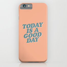 Today is a Good Day peach blue iPhone Case