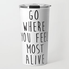 Go where you feel most alive Travel Mug