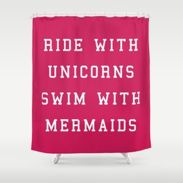 Ride With Unicorns Quote Shower Curtain