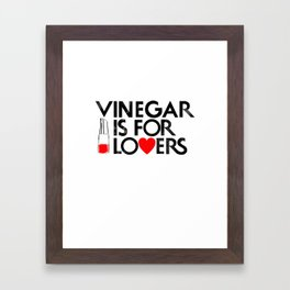 Vinegar is for Lovers Framed Art Print