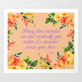 Steel Magnolias Truvy Time Marches Across Your Face Quote Art Print