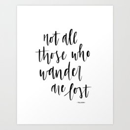 Not All Those Who Wander Are Lost - Tolkien Art Print