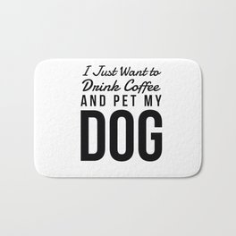 I Just Want to Drink Coffee and Pet My Dog in Black Vertical Bath Mat