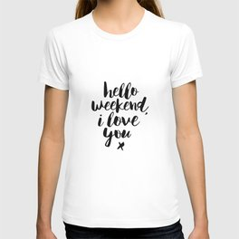 Hello Weekend I Love You black and white monochrome typography poster design home wall decor room T-shirt