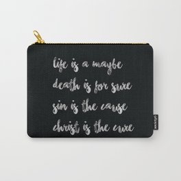 Life is a maybe - Death is for sure - Sin is the cause - Christ is the cure Carry-All Pouch