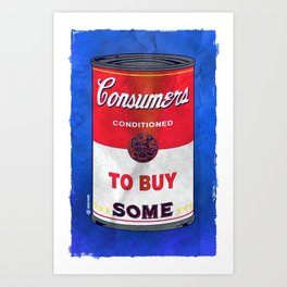 Consumers Conditioned TO BUY SOME Art Print