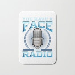 Funny You Have A Face For Radio Broadcaster Pun Bath Mat