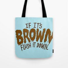 If it's Brown flush it down. Tote Bag