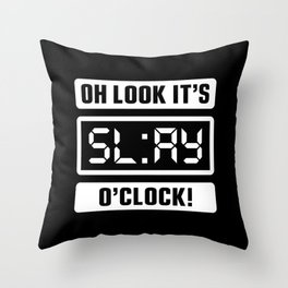 Oh Look It's Slay O'Clock Throw Pillow