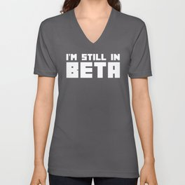 I'm Still In Beta Funny Geek Quote Unisex V-Neck
