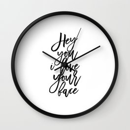 hey you i love you face,quote prints,wall art,love quote,love sign,quote printable,gift for her Wall Clock