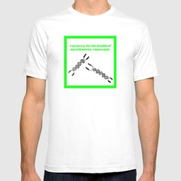 For the Health of my Telomeres, I Must Quit T-shirt