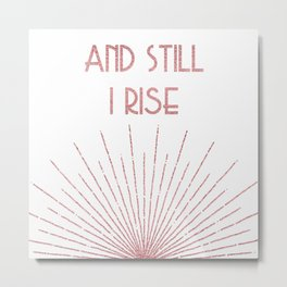 And Still I Rise - Maya Angelou - Rose Gold Metal Print