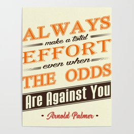 Always make a total effort, even when the odds are against you Poster